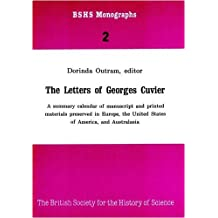Letters of Georges Cuvier: A Summary Calendar of Manuscript and Printed Materials Presented in Europe, the United States of America, and Australasia: ... for the History of Science Monographs)