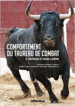 Comportement du taureau de combat : A l'levage et dans l'arne de Antonio Purroy Unanua,Marc Roumengou ( 15 avril 2014 )