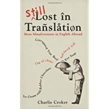 Still Lost in Translation: More Misadventures in English Abroad by Charlie Croker (2007-10-04)