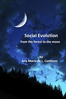 Social Evolution: from the forest to the moon by [de L. Cantizani, Ana Maria]