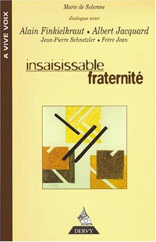 Insaisissable fraternité : [dialogue avec Alain Finkielkraut, Alain Jacquard, Jean-Pierre Schneider, frère Jean]
