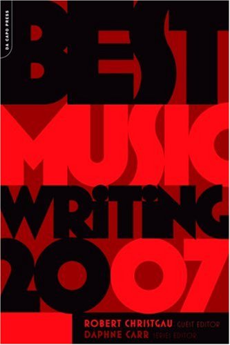 Best Music Writing: The Year's Finest Writing on Rock, Hip-hop, Jazz, Pop, Country and More (De Capo Best Music Writing)
