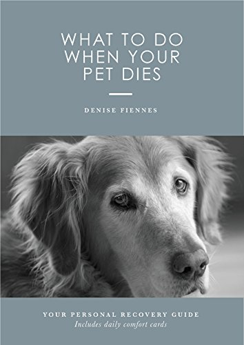 What To Do when Your Pet Dies: Your Personal Survival Guide - with  Suggested Daily Comfort Cards