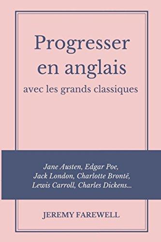 Progresser en anglais avec les grands classiques: Jane Austen, Edgar Poe, Jack London, Charlotte Brontë, Lewis Carroll, Charles Dickens.