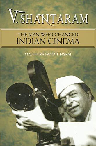 V. Shantaram: The Man Who Changed Indian Cinema (English Edition ...