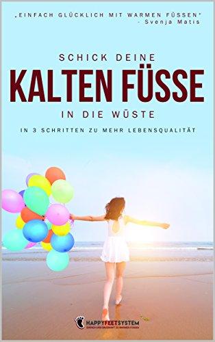 schick-deine-kalten-fusse-in-die-wuste-in-3-schritten-zu-mehr-lebensqualitat-german-edition