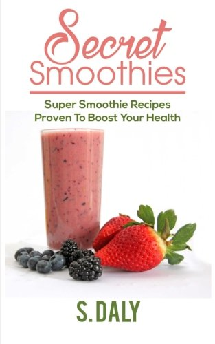 secret-smoothies-super-smoothie-recipes-proven-to-boost-your-health