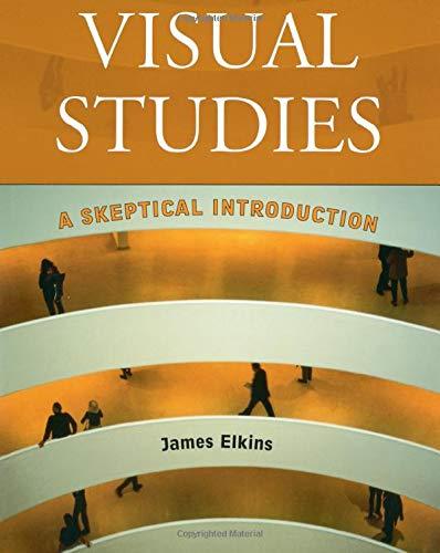Visual Studies: A Skeptical Introduction di James Elkins