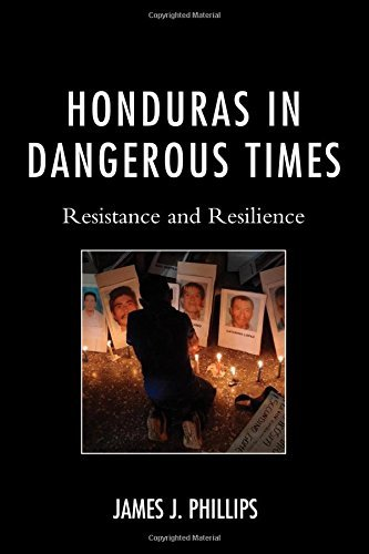 Honduras in Dangerous Times: Resistance and Resilience by James J., Phillips (2015-10-16)