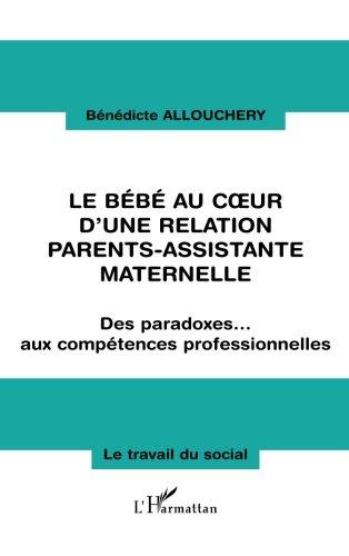 Le bébé au coeur d'une relation parents-assistante maternelle : Des paradoxes. aux compétences professionnelles