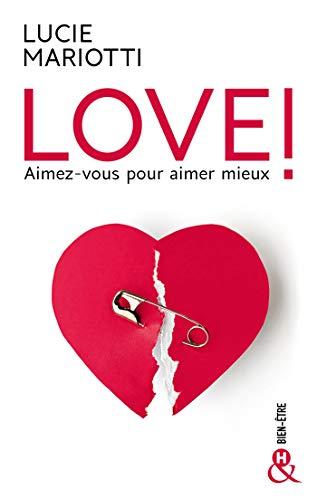 LOVE ! Aimez-vous pour aimer mieux: Le guide de coaching amoureux par la love coach TV préférée des français par Lucie Mariotti