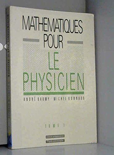 Mathmatiques pour le physicien, tome 1 : Classes prparatoires, 1er cycle universitaire