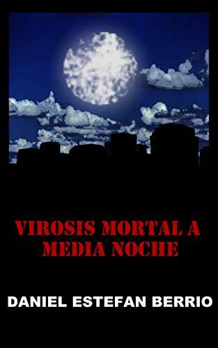 Virosis Mortal a Media Noche por Daniel Estefan Berrio