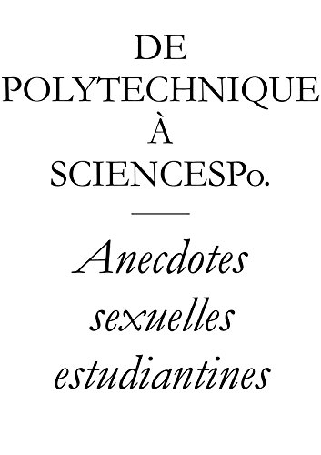 De Polytechnique à SciencesPo.  Anecdotes sexuelles estudiantines