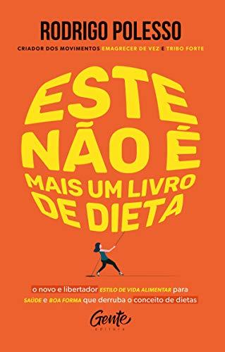 Este não é mais um livro de dieta: O novo e libertador estilo de vida alimentar para saúde e boa forma que derruba o conceito de dietas (Portuguese Edition)