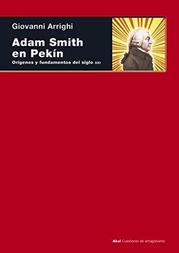Adam Smith en Pekin. Orígenes y fundamentos del siglo XXI (Cuestiones de antagonismo) por Giovanni Arrighi