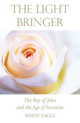 Light Bringer (New Edition): The Ray of John and the Age of Intuition by White Eagle (2015-02-28)
