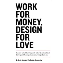 Work for Money, Design for Love: Answers to the Most Frequently Asked Questions About Starting and Running a Successful Design Business (Voices That Matter) (English Edition)