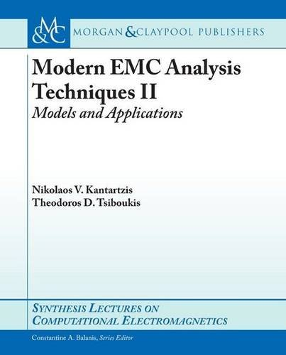 Modern EMC Analysis Techniques II: Models and Applications (Synthesis Lectures on Computational Electromagnetics #22)