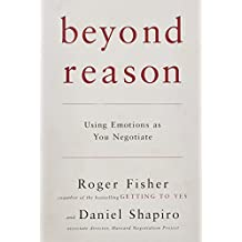 Beyond Reason: Using Emotions as You Negotiate by Roger Fisher (2005-10-06)