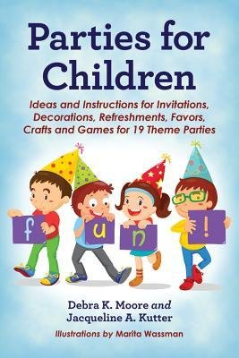 [{ Parties for Children: Ideas and Instructions for Invitations, Decorations, Refreshments, Favors, Crafts and Games for 19 Theme Parties By Moore, Debra K ( Author ) Jan - 15- 2013 ( Paperback ) } ]