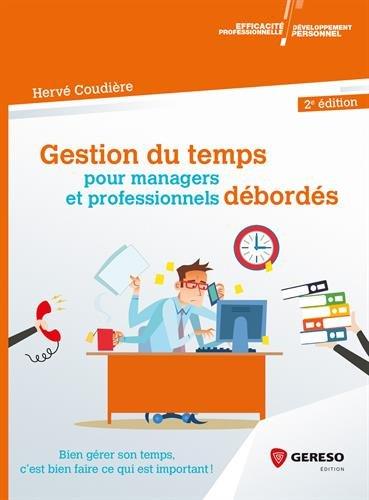 Gestion du temps pour managers et professionnels débordés: Bien gérer son temps, c'est bien faire ce qui est important ! par Hervé Coudière