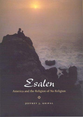 Esalen: America and the Religion of No Religion di Jeffrey John Kripal