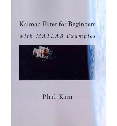 [(Kalman Filter for Beginners: With MATLAB Examples)] [Author: Phil Kim] published on (July, 2011)