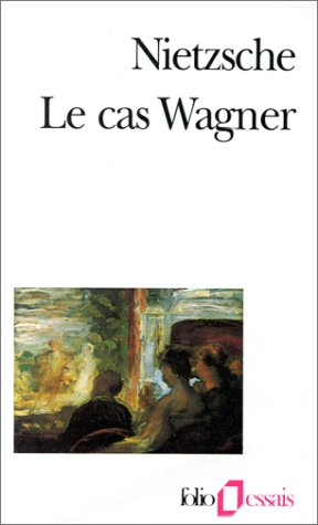 Le Cas Wagner / Nietzsche contre Wagner par Friedrich Nietzsche