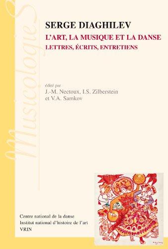 Serge Diaghilev : l'art, la musique et la danse: Lettres, écrits, entretiens
