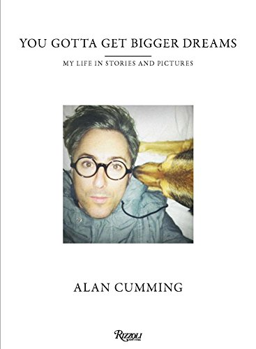You Gotta Get Bigger Dreams: My Life in Stories and Pictures por Alan Cumming