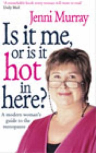 Is It Me Or Is It Hot In Here?: A modern woman's guide to the menopause