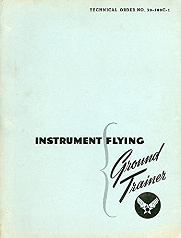 Dist: 9 File: I-R, Technical Order No. 30-100 C-1 - Instrument Flying - Instrument Trainer - Instruction Guide,