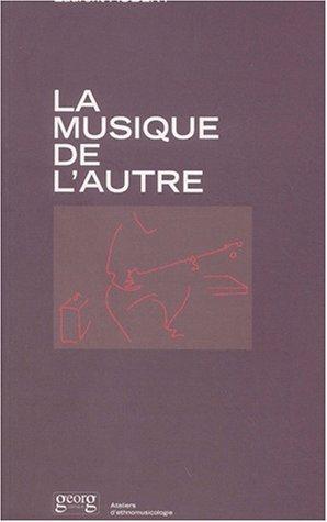 La Musique de l'autre : Les Nouveaux Défis de l'ethnomusicologie