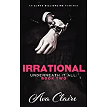 Irrational (Underneath it All Series: Book Two) (An Alpha Billionaire Romance) (English Edition)
