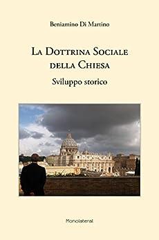 La Dottrina Sociale della Chiesa. Sviluppo storico di [Di Martino, Beniamino]