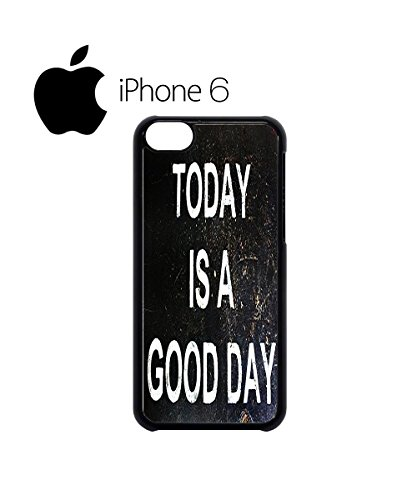 Today is a Good Day Swag Mobile Phone Case Back Cover Hülle Weiß Schwarz for iPhone 6 Black Schwarz