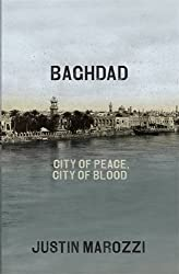 Baghdad: City Of Peace City Of Blood by Justin Marozzi (2014-07-29)