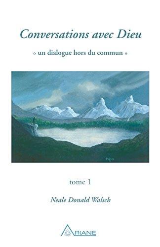 Conversations avec Dieu, tome 1: Un dialogue hors du commun par Neale Donald Walsch