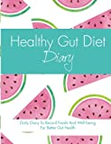 Healthy Gut Diet Diary: Daily Diary To Record Foods And Well-being For Better Gut Health