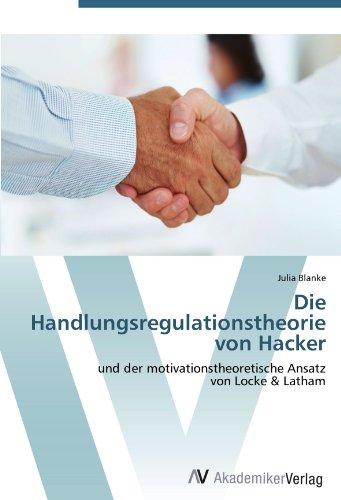 Die Handlungsregulationstheorie  von Hacker: und der motivationstheoretische Ansatz  von Locke & Latham