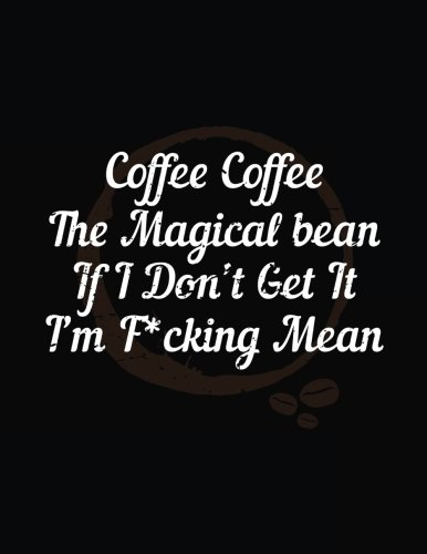 Coffee Coffee The Magical Bean If I Don't Get It I'm F*cking Mean: Blank Lined Notebook Journals por Dartan Creations