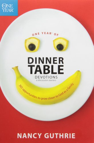 One Year of Dinner Table Devotions & Discussion Starters: 365 Opportunities to Grow Closer to God as a Family por Nancy Guthrie