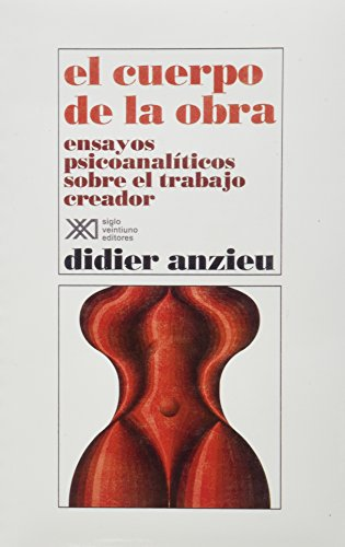 El cuerpo de la obra: Ensayos psicoanalíticos sobre el trabajo creador (Psicología y psicoanálisis)