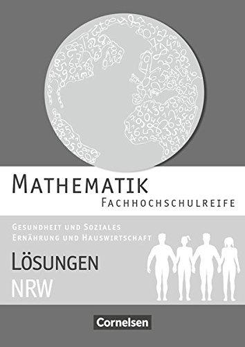 Mathematik - Fachhochschulreife - Gesundheit und Soziales, Ernährung und Hauswirtschaft - Nordrhein-Westfalen: Lösungen zum Schülerbuch by Juliane Brüggemann (2016-05-01)