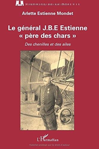 Le général J.B.E Estienne - père des chars