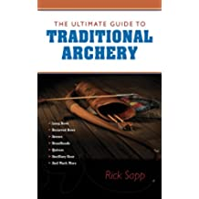 The Ultimate Guide to Traditional Archery (The Ultimate Guides)