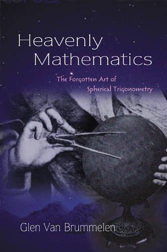 Heavenly Mathematics: The Forgotten Art of Spherical Trigonometry by Glen Van Brummelen (2012-12-23)