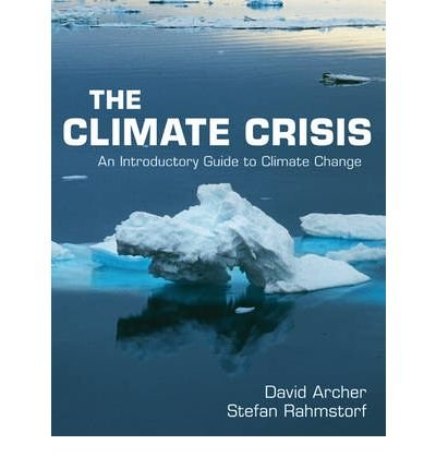 [( The Climate Crisis: An Introductory Guide to Climate Change [ THE CLIMATE CRISIS: AN INTRODUCTORY GUIDE TO CLIMATE CHANGE ] By Archer, David ( Author )Mar-01-2010 Paperback By Archer, David ( Author ) Paperback Mar - 2010)] Paperback