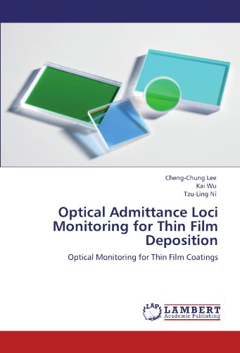 Optical Admittance Loci Monitoring for Thin Film Deposition: Optical Monitoring for Thin Film Coatings